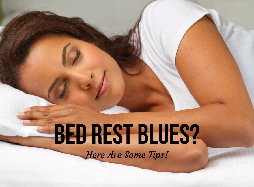 Bed Rest Blues? Here Are Some Tips!