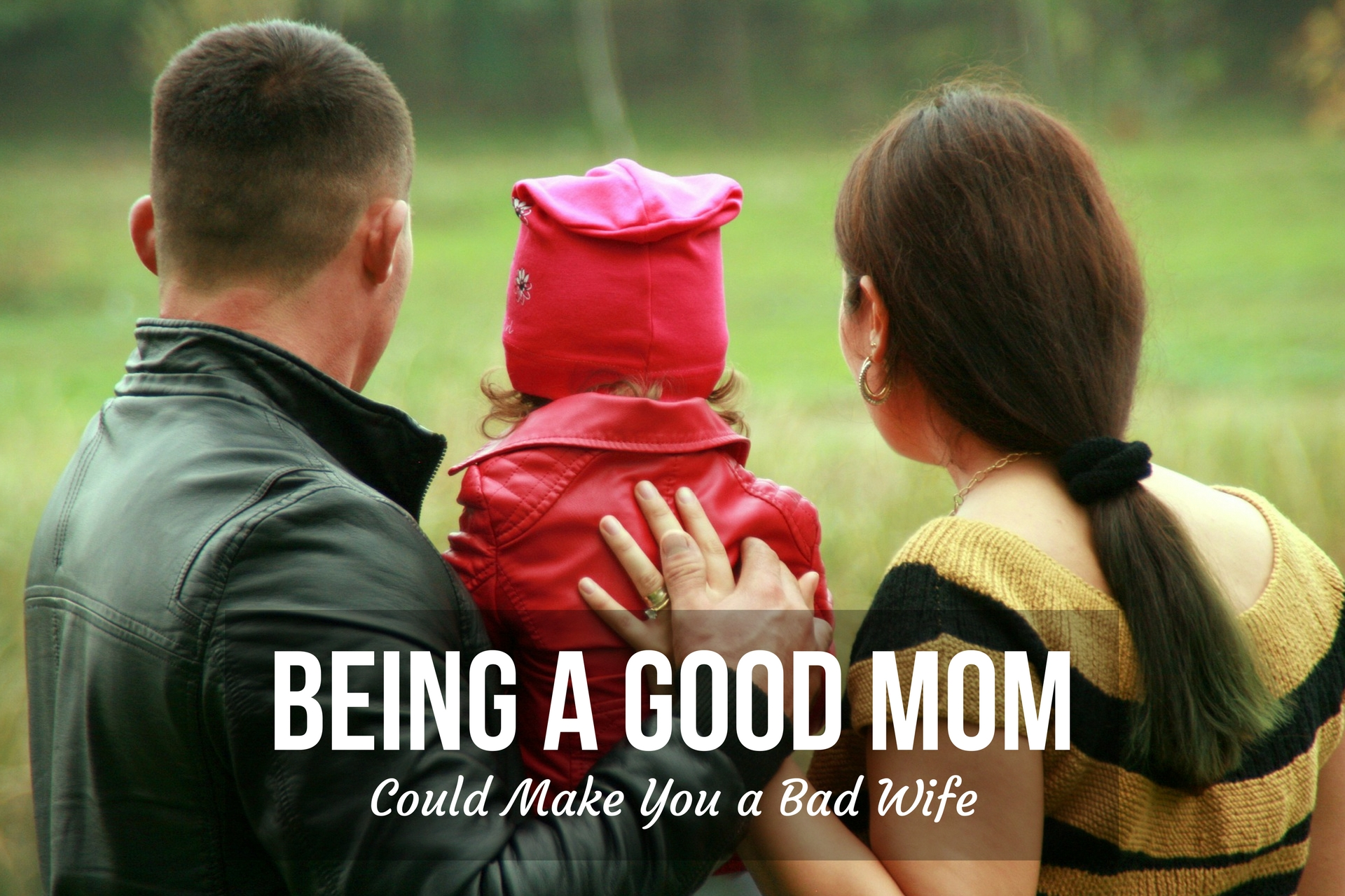 Being a Good Mom Could Make You a Bad Wife