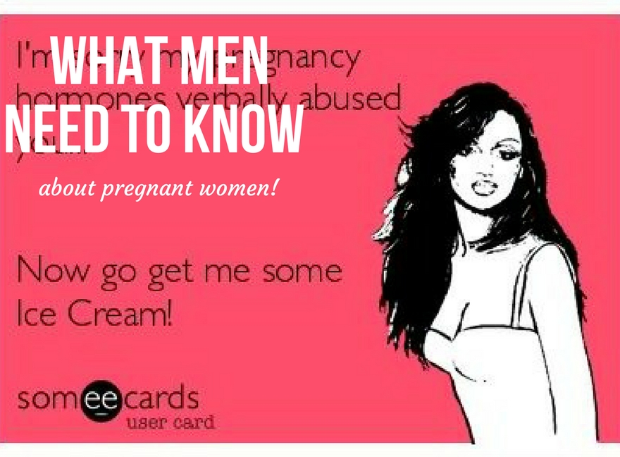 What Men NEED to know about pregnant women!