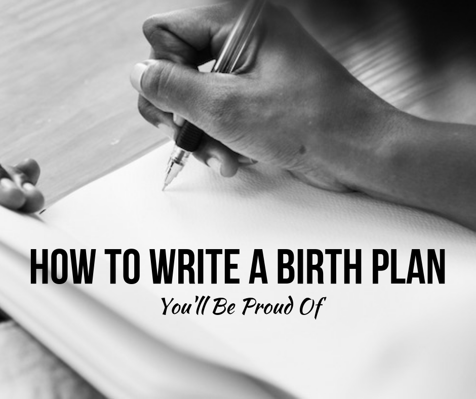 How To Write A Birth Plan You'll Be Proud Of