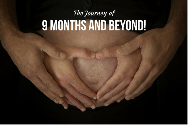 THE JOURNEY OF 9 MONTHS AND BEYOND!