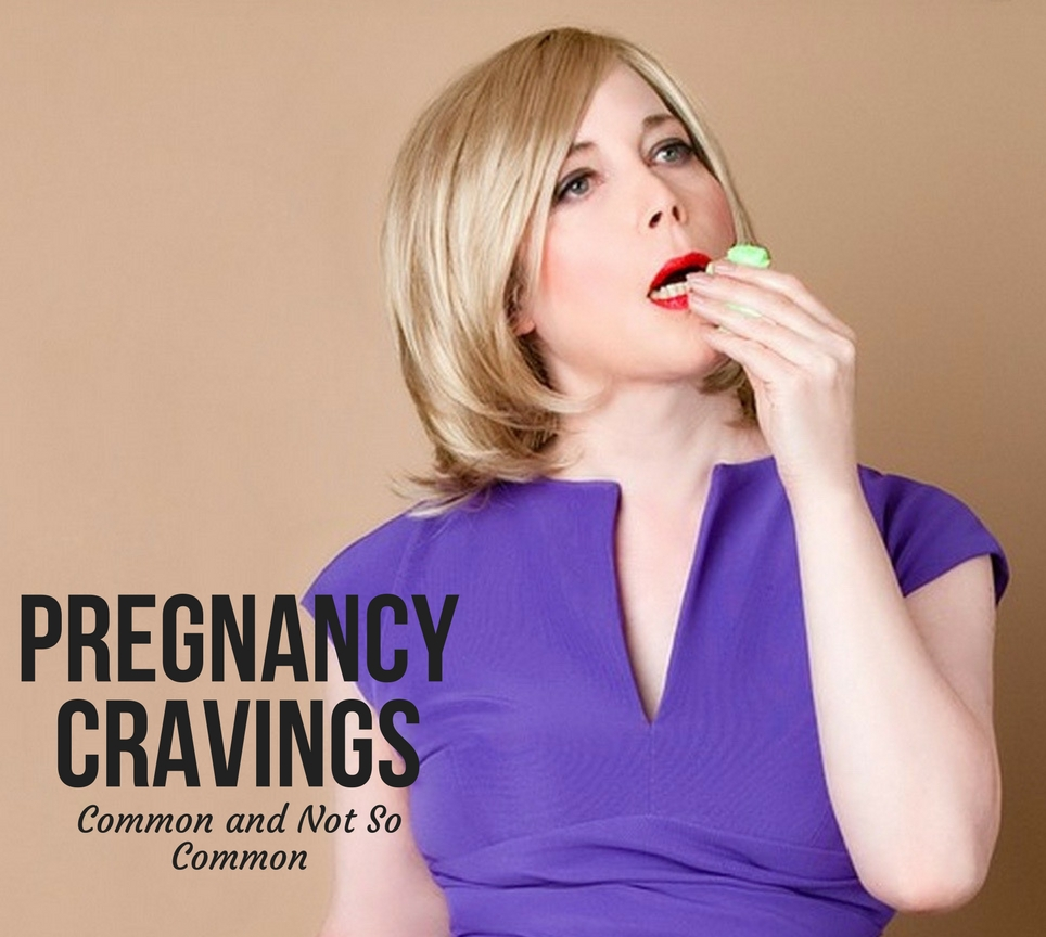 PREGNANCY CRAVINGS COMMON AND NOT SO COMMON