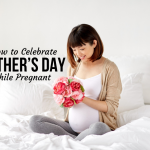 How to Celebrate Mother's Day while Pregnant