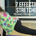 7 QUICK & EFFECTIVE STRETCHES TO MAKE PREGNANCY EASIER