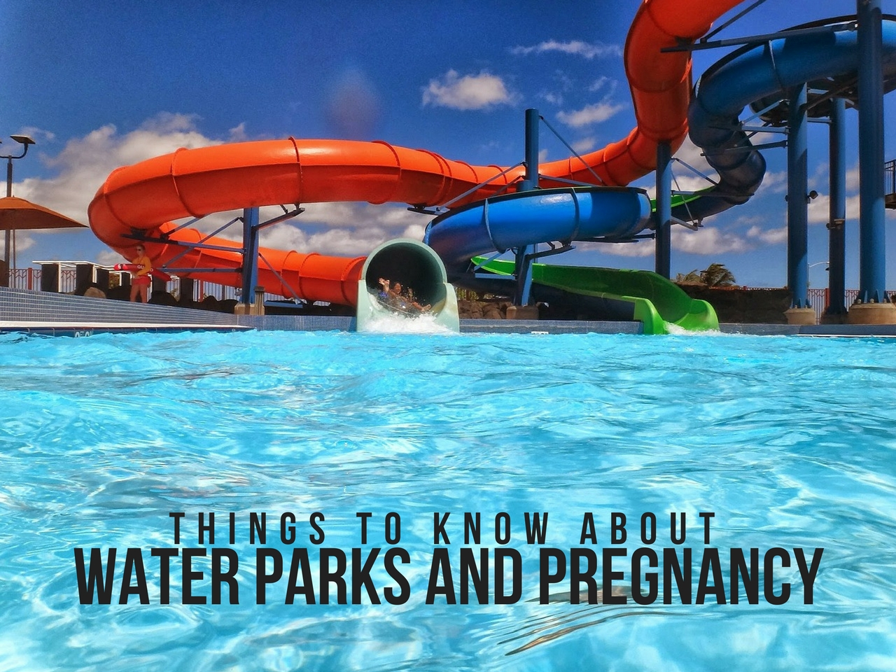THINGS TO KNOW ABOUT WATER PARKS AND PREGNANCY