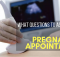 What Questions to Ask at Your First Pregnancy Appointment