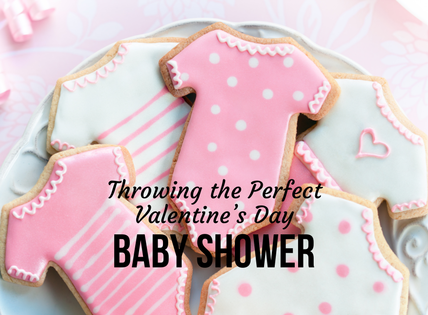 Throwing the Perfect Valentine\'s Day Baby Shower