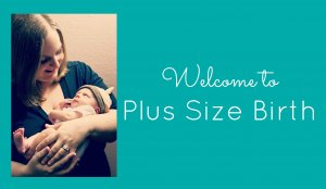 Plus Size Birth