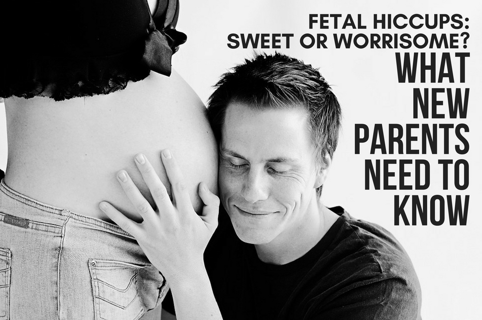 FETAL HICCUPS: SWEET OR WORRISOME? WHAT NEW PARENTS NEED TO KNOW