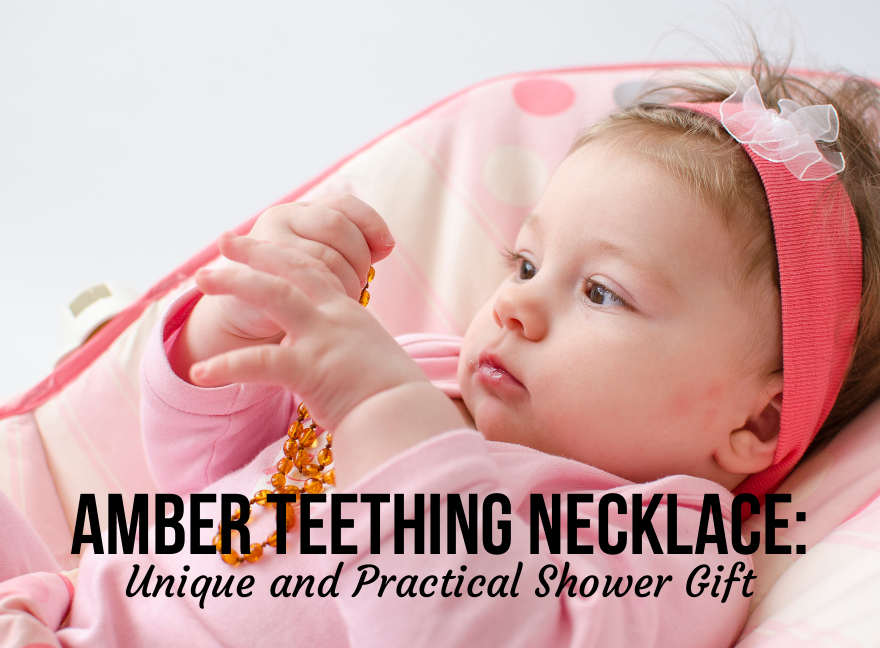 Amber Teething Necklace Unique and Practical Shower Gift