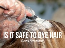 Is it Safe to Dye Hair during Pregnancy?
