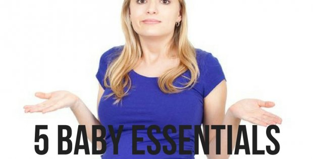 5 Baby Essentials You Need