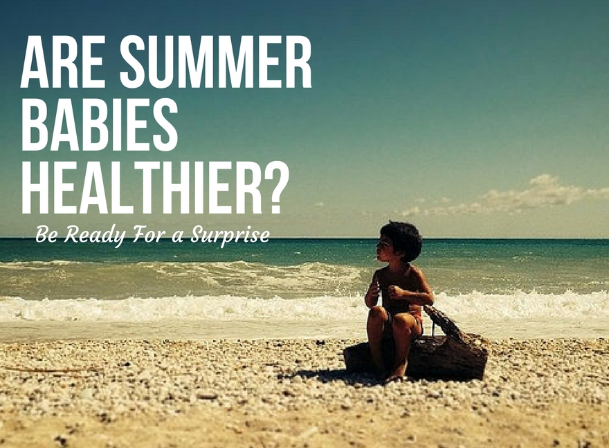 Are Summer Babies Healthier? - Be Ready For a Surprise
