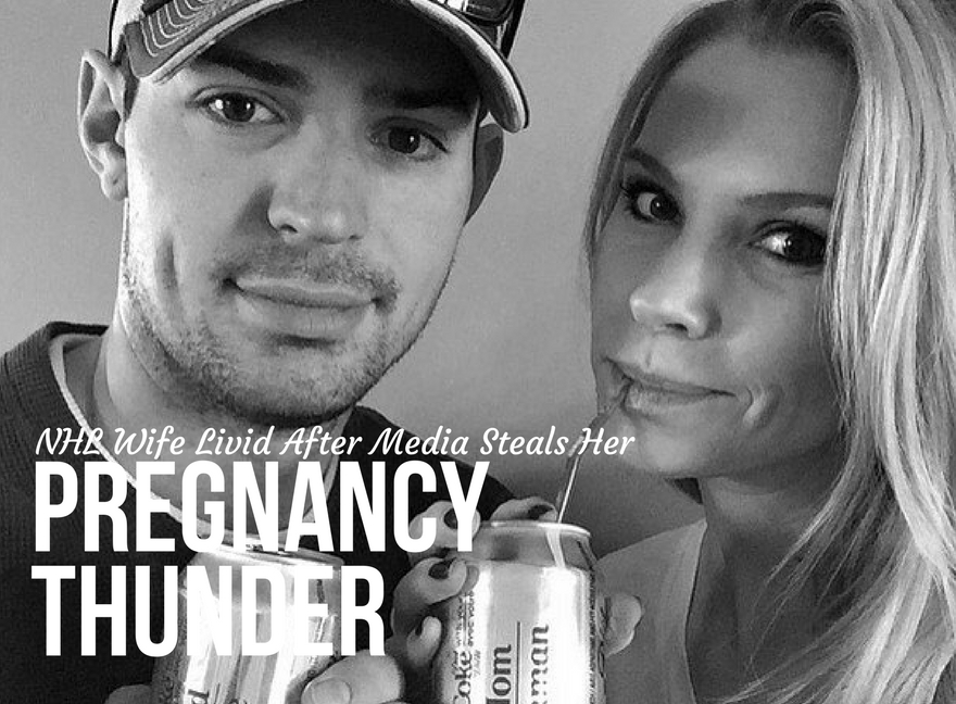 NHL Wife Livid After Media Steals Her Pregnancy Thunder