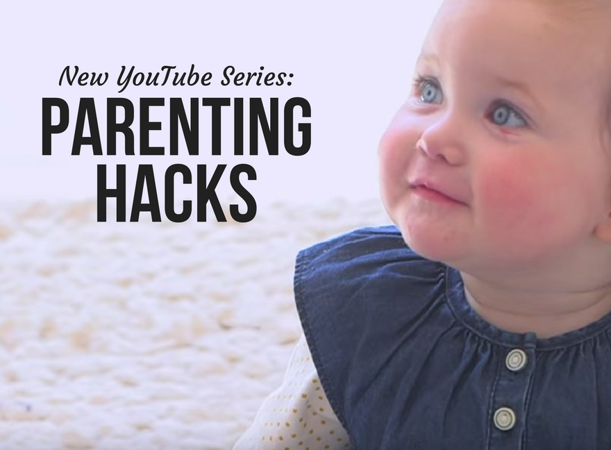 New YouTube Series: Parenting Hacks