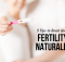 5 Tips to Boost Your Fertility Naturally