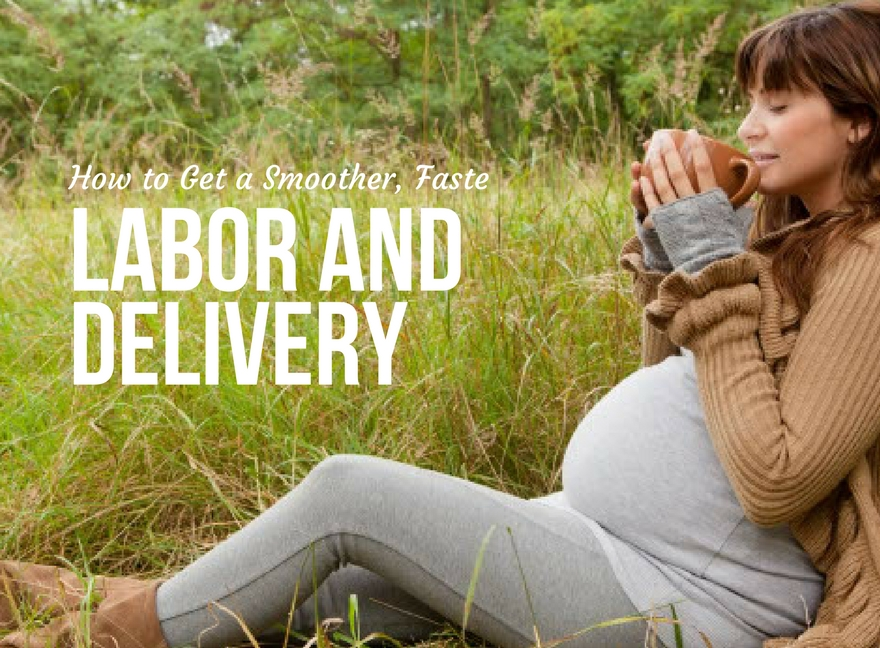 How to Get a Smoother, Faster Labor And Delivery
