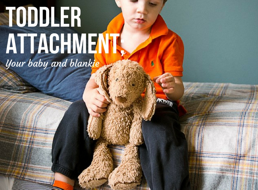 Toddler attachment; Your baby and blankie