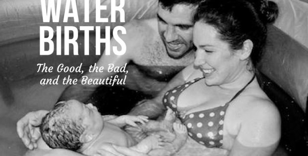 Water Births: The Good, the Bad, and the Beautiful