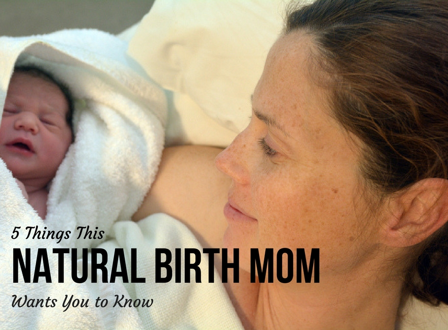 5 Things This Natural Birth Mom Wants You to Know