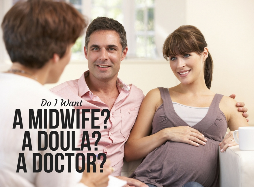 Do I Want A Midwife? A Doula? A Doctor?