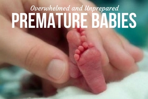 OVERWHELMED AND UNPREPARED: PREMATURE BABIES