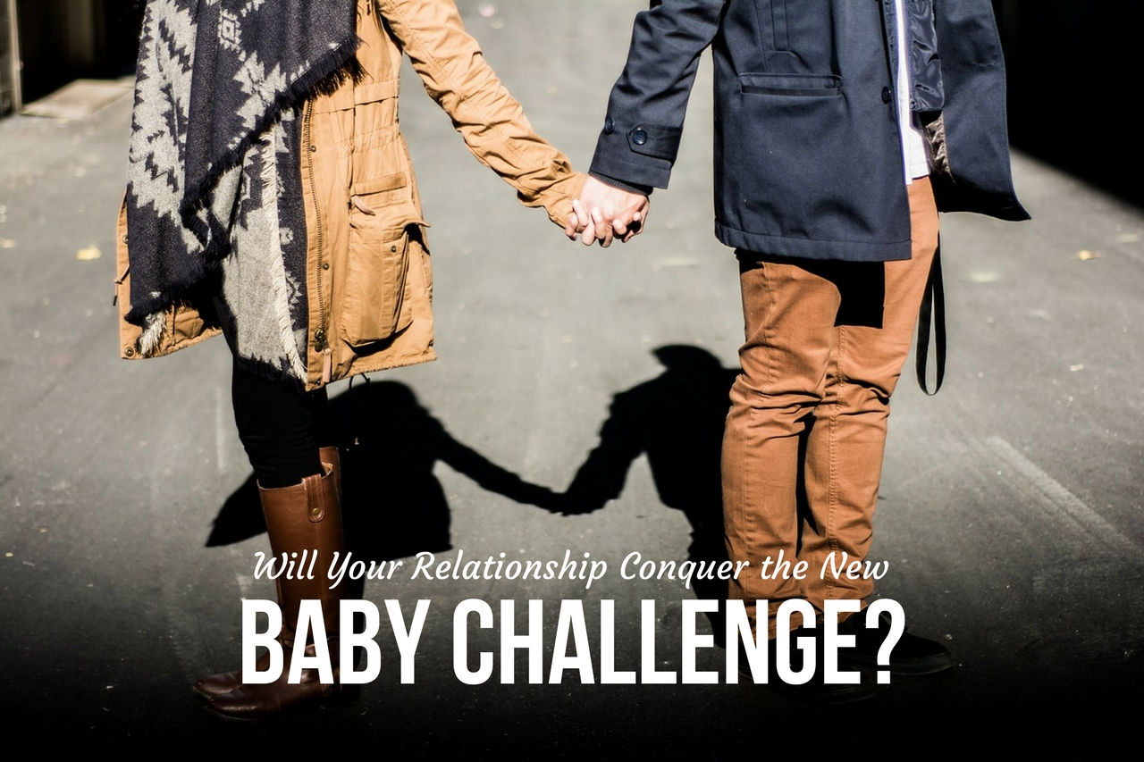 WILL YOUR RELATIONSHIP CONQUER THE NEW BABY CHALLENGE?