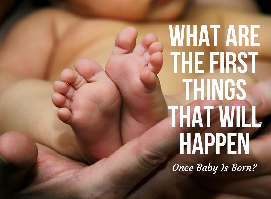 What Are The First Things That Will Happen Once Baby Is Born?