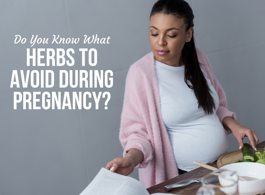 Do You Know What Herbs to Avoid during Pregnancy?