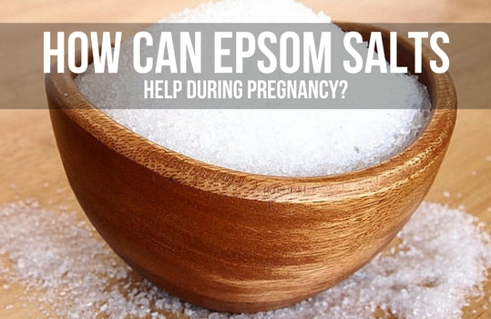 HOW CAN EPSOM SALTS HELP DURING PREGNANCY