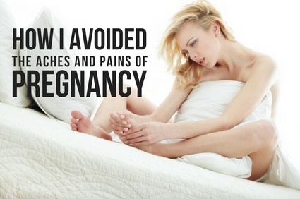 HOW I AVOIDED THE ACHES AND PAINS OF PREGNANCY