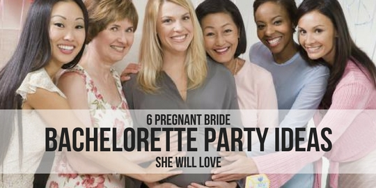 6 PREGNANT BRIDE BACHELORETTE PARTY IDEAS SHE WILL LOVE