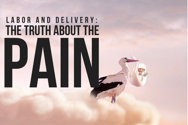 LABOR AND DELIVERY: THE TRUTH ABOUT THE PAIN