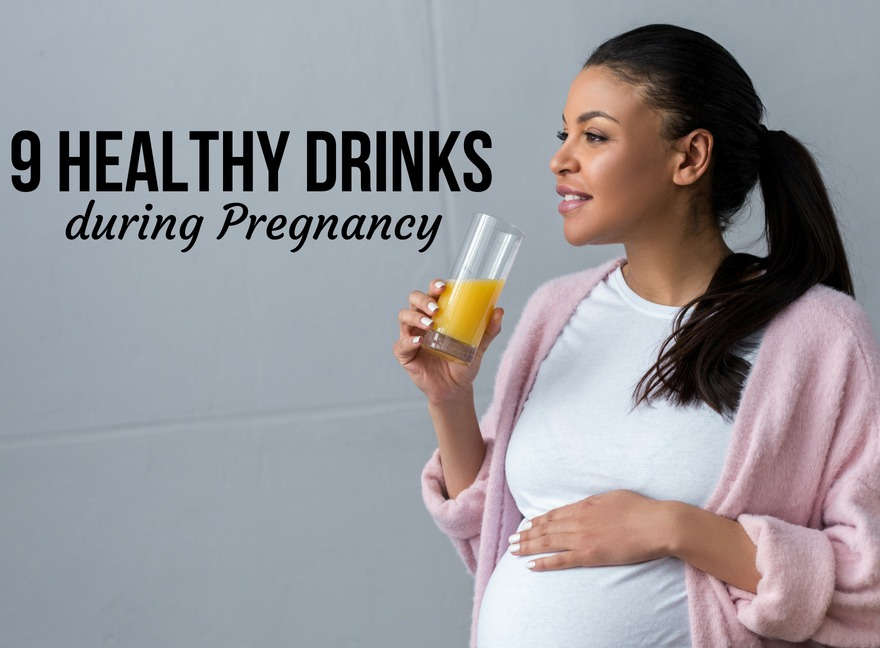 9 Healthy Drinks during Pregnancy