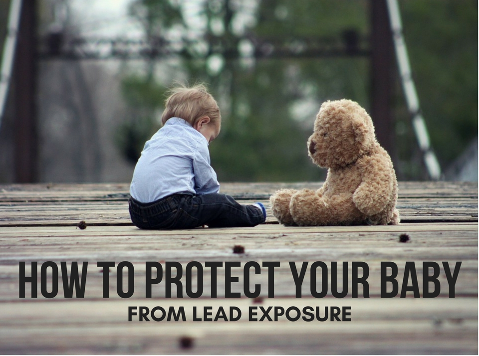HOW TO PROTECT YOUR BABY FROM LEAD EXPOSURE