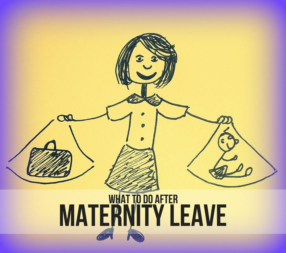 WHAT TO DO AFTER MATERNITY LEAVE