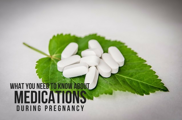 WHAT YOU NEED TO KNOW ABOUT MEDICATIONS DURING PREGNANCY