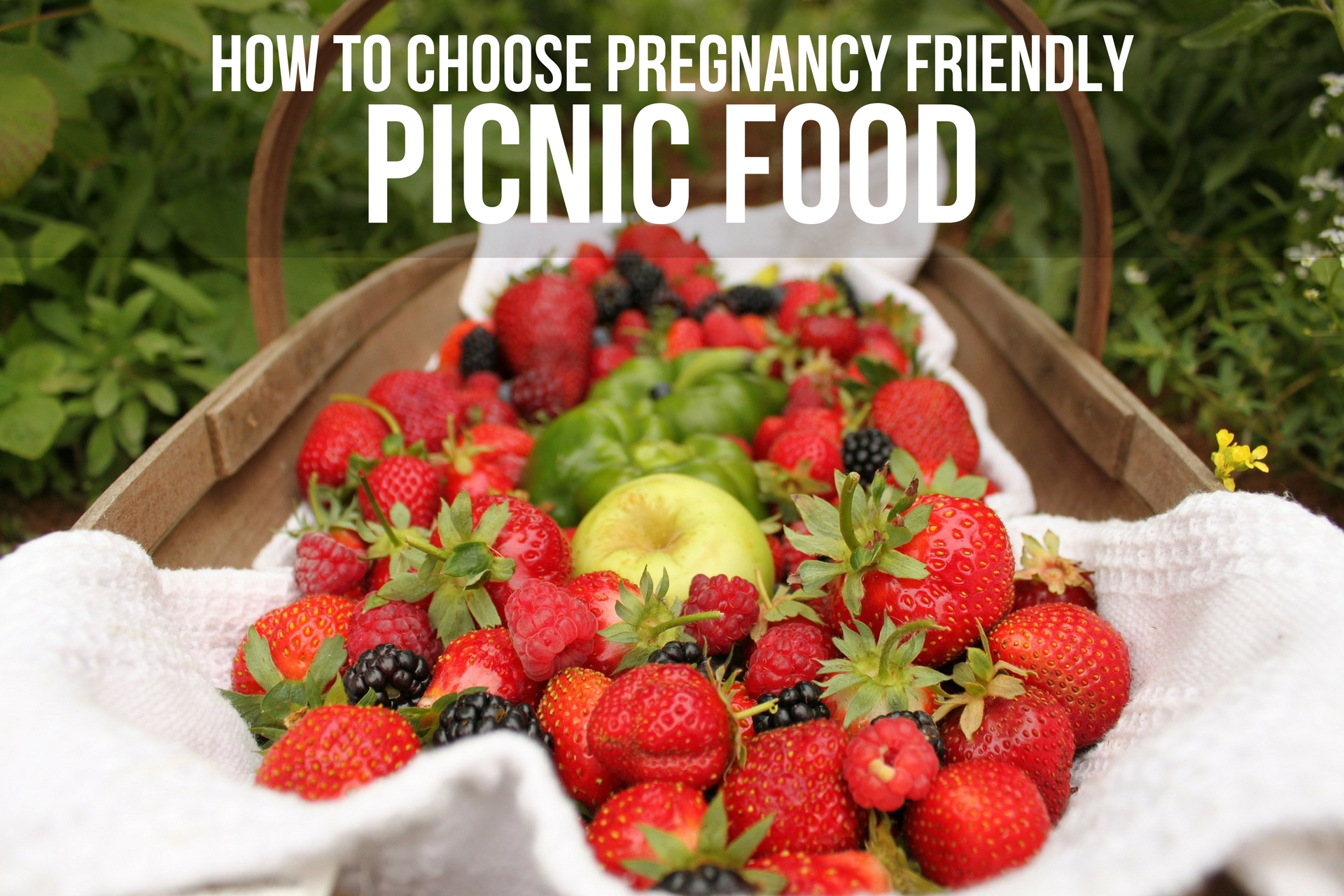 HOW TO CHOOSE PREGNANCY FRIENDLY PICNIC FOOD