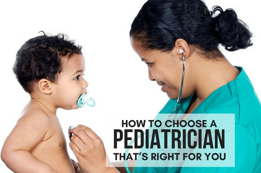 HOW TO CHOOSE A PEDIATRICIAN THAT'S RIGHT FOR YOU