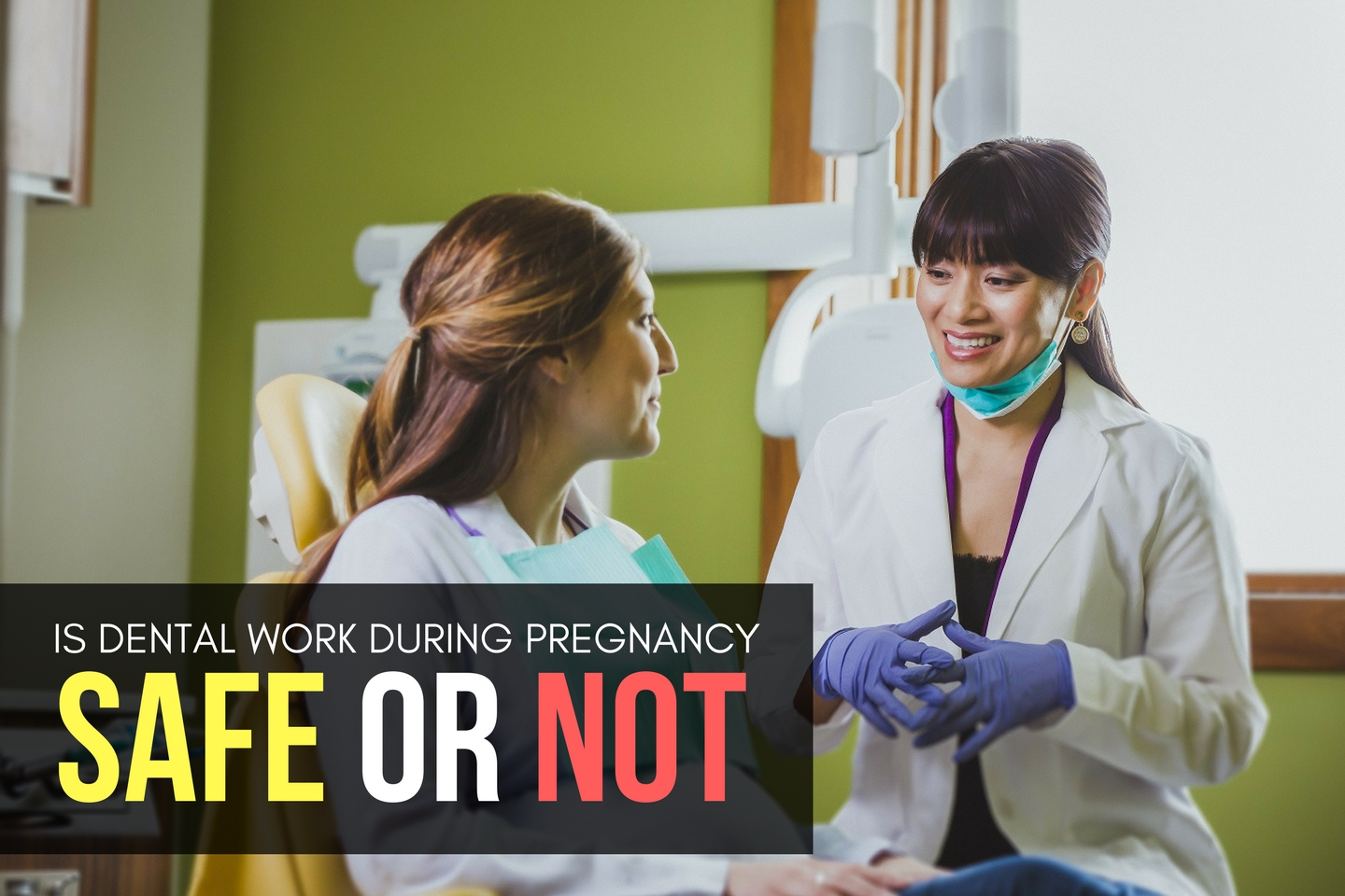 IS DENTAL WORK DURING PREGNANCY SAFE OR NOT