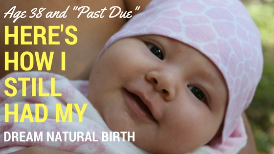 "Age 38 and ""Past Due."" Here's How I Still Had My Dream Natural Birth"