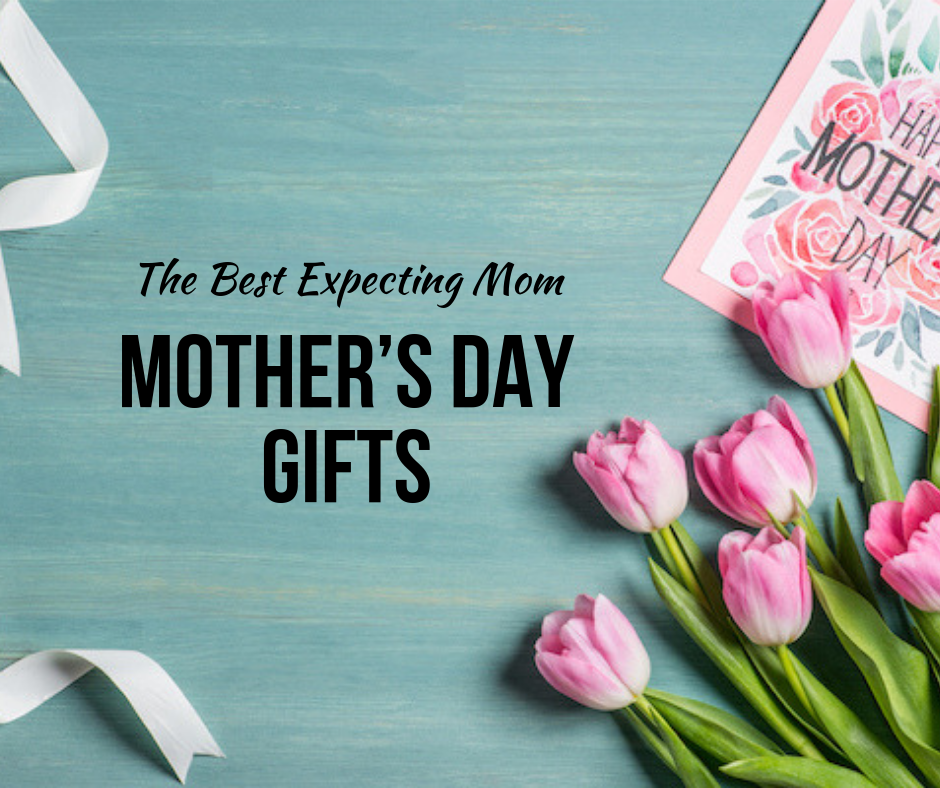 The Best Expecting Mom Mother's Day Gifts